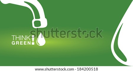 Think GREEN! Background for various purposes. Sustainable concept with a leaking faucet. - stock vector