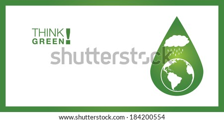 Think GREEN! Background for various purposes. Sustainable concept with rain drops falling on planet earth, and the planet placed inside a water drop. - stock vector