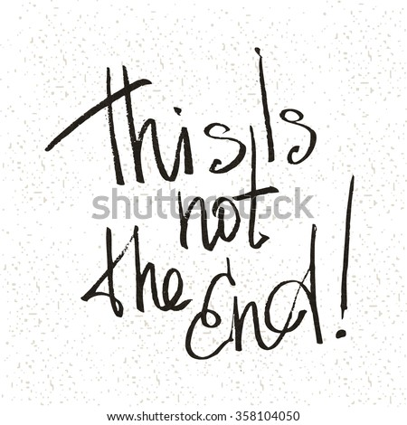 This is not the End. Hand drawing. Vector hand-painted ink illustration. Decorative inscription. Font poster. Lettering composition. Stylized letters. Motivational posters, postcards. Inspiration. - stock vector