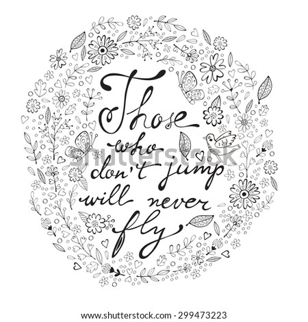 Those who dont jump will never fly. Colorful hand drawn floral  lettering card