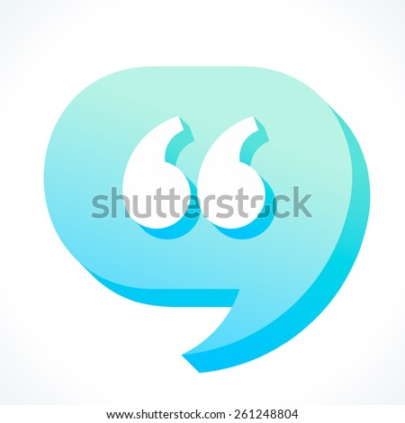 Three dimensional speech bubble with quotation mark symbol - stock vector