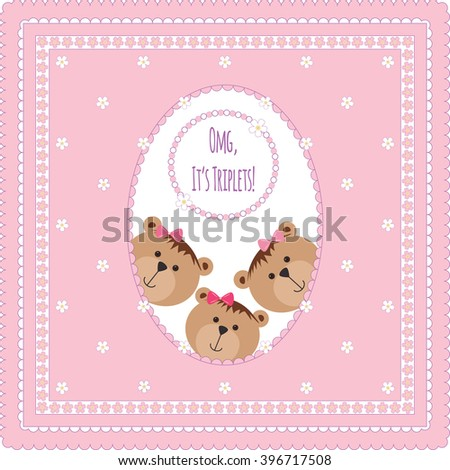 Three happy baby triplets. Baby arrival announcement card . Triplets baby girls  shower card, cute newborn baby triplets. Teddy bears, kid style greeting card vector background. OMG it's triplets text - stock vector