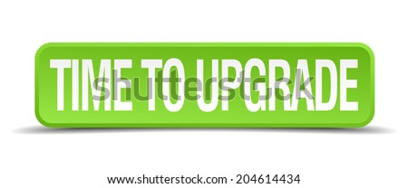 time to upgrade green 3d realistic square isolated button