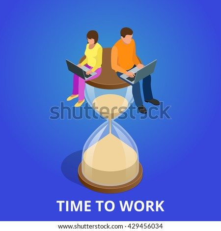 Time to work. Time management project plan schedule. Sand clock. Time to work flat. Time to work 3d. Time to work vector. Time to work isometric. Time to work illustration. Time to work EPS. Time work - stock vector