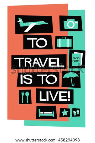 To Travel Is To Live! (Flat Style Vector Illustration Quote Poster Design)
