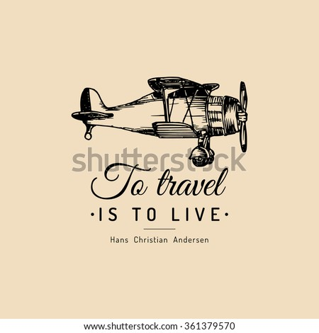 To travel is to live. Vector typographic poster. Vector vintage airplane logo. Vector retro plane. Retro hand sketched biplane illustration. Biplane illustration. - stock vector