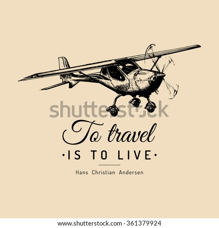 To travel is to live. Vector typographic poster. Vintage airplane logo. Hand drawn retro plane. Hand sketched aviation illustration. - stock vector
