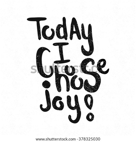 Today I Choose joy! Black and white lettering. Decorative letter. Hand drawn lettering. Quote. Vector hand-painted illustration. Decorative inscription. Font, motivational poster. Illustration. - stock vector