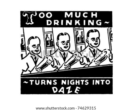 Too Much Drinking - Turns Nights Into Daze - Retro Ad Art Banner - stock vector