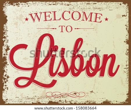 "Touristic Retro Vintage Greeting sign, Typographical background ""Welcome to Lisbon"", Vector design. Texture effects can be easily turned off. - stock vector"