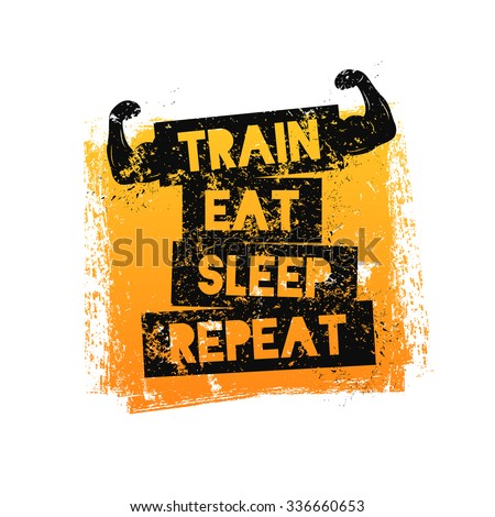 Train Eat Sleep Repeat. Motivational Quote. Template For Gym, T Shirt,