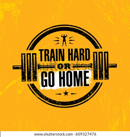 Charming Train Hard Or Go Home. Inspiring Workout And Fitness Gym Motivation Quote  Illustration Sign.