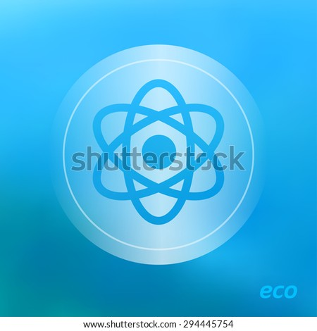 Transparent ecology  icon on the blurred  background. Atom symbol.  Vector illustration
