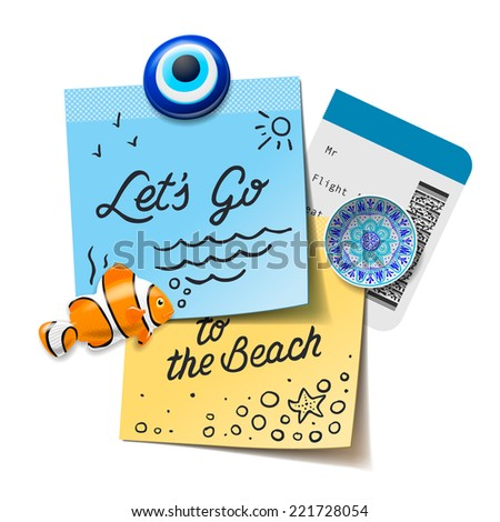 Travel and tourism concept. Lets go to the beach text on the post it notes, travel magnets, boarding pass, vector illustration. - stock vector