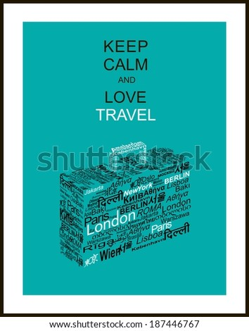 "Travel concept made with words world capitals drawing a suitcase and slogan ""Keep calm and love travel"""