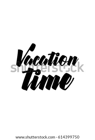 Travel Life Style Inspiration Quotes Lettering Motivational Quote Calligraphy Vacation Time