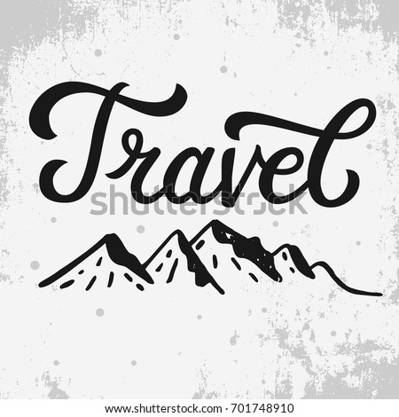 Travel Life Style Inspiration Quotes Lettering Motivational Quote Typography With Mountains Ink Illustrations