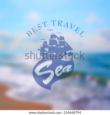 Travel sign with sailing ship silhouette against a defocused sea beach background, Vector illustration - stock vector