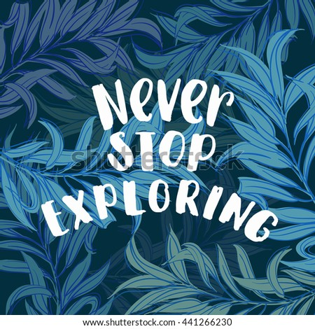 """trendy lettering poster. Hand drawn calligraphy. concept handwritten poster. """"never stop exploring"""" creative graphic template brush fonts inspirational quotes. motivational  illustration - stock vector"""