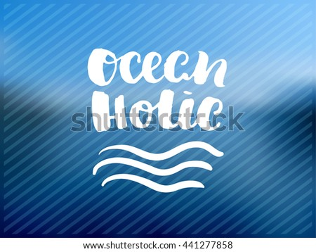 """trendy lettering poster. Hand drawn calligraphy. concept handwritten poster. """"ocean holic"""" creative graphic template brush fonts inspirational quotes. motivational  illustration - stock vector"""