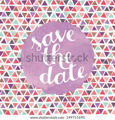 Triangles pattern save the date card with watercolors effect. Contains grunge texture with opacity and blending mode.