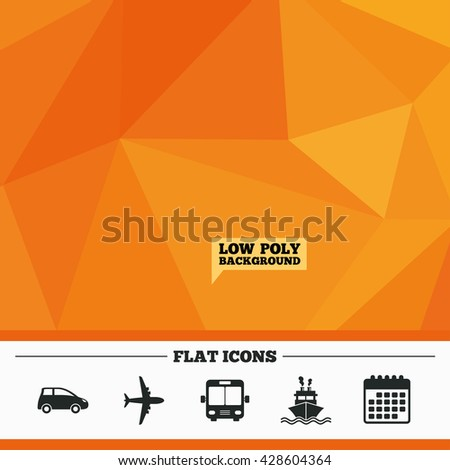 Triangular low poly orange background. Transport icons. Car, Airplane, Public bus and Ship signs. Shipping delivery symbol. Air mail delivery sign. Calendar flat icon. Vector - stock vector