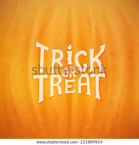 Trick or treat calligraphic vector lettering over a background of a Halloween pumpkin texture