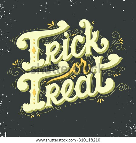 Trick or treat. Quote. Halloween poster with hand lettering and decoration elements on grunge background. - stock vector
