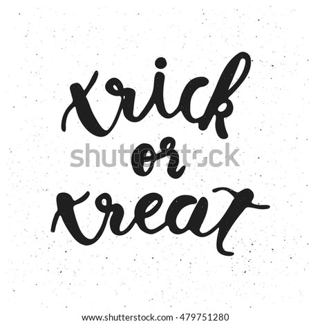 Trick or treat. Quote. Modern and stylish hand drawn lettering. Hand-painted inscription. Text banner or background for Happy Halloween. Vector illustration.