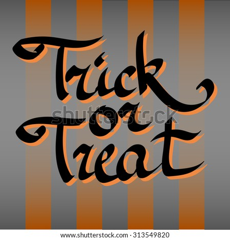 Trick or treat typographic poster. Hand written phrase. Vintage style. Calligraphic text for celebration cards or decoration for halloween party.  - stock vector