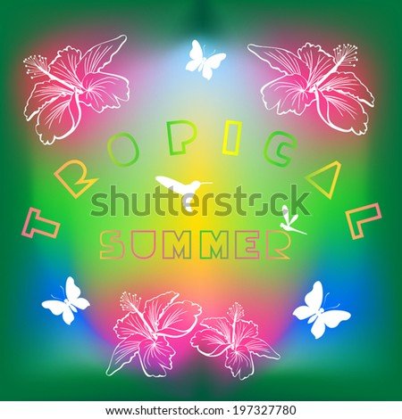 Tropical summer card. Summer theme illustration with lettering, hibiscuses, hummingbird, butterflies and dragonfly. Abstract defocused colorful background. Card with text element. Vector EPS8. - stock vector
