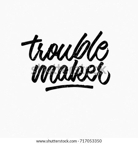 Trouble Maker Ink Hand Lettering Modern Brush Calligraphy Handwritten Phrase Inspiration Graphic