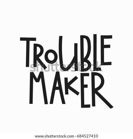 Trouble Maker T Shirt Quote Lettering Calligraphy Inspiration Graphic Design Typography Element Hand