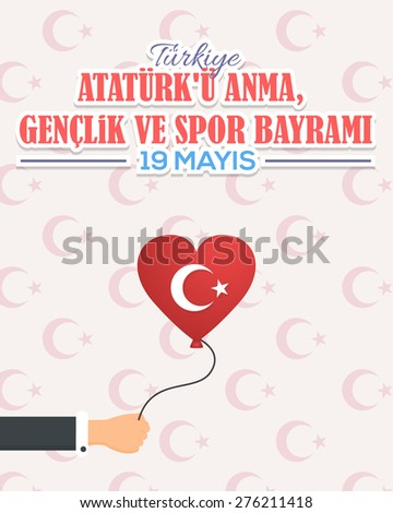 """Turkey Flag Style Balloon Hold Hand, Republic of Turkey Celebration Card and Greeting Message Poster, Background, Badges - English """"Commemoration of Ataturk, Youth and Sports Day, May 19"""" - stock vector"""