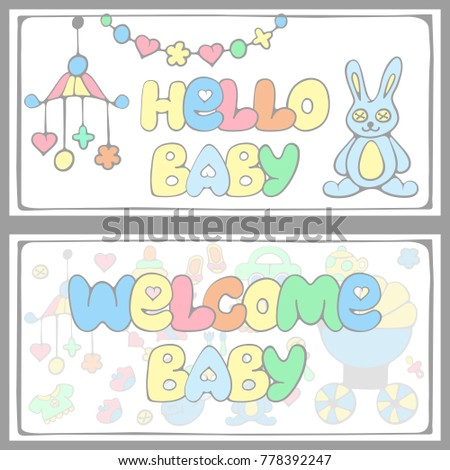 Two baby invitation with toys,  lettering hello and welcome baby. Hand drawing style. Colorful