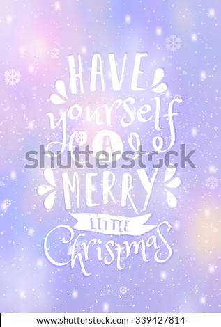 """Typographic design """"Have Yourself a Merry Little Christmas"""" on a blurred abstract winter background with lights and snowflakes. EPS10 file. Gradient mesh and transparency effects used. - stock vector"""