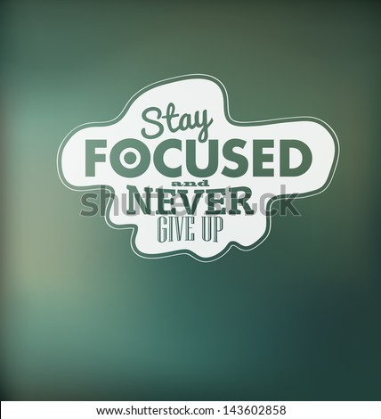 Typographic Design - Stay focused and never give up - stock vector