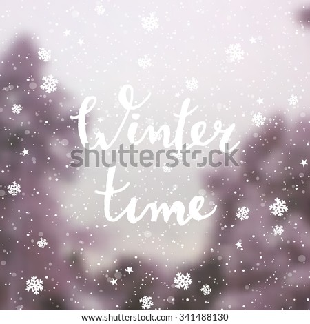 "Typographic design ""Winter Time"" on a blurred abstract winter background with trees and snowflakes. EPS10 file. Gradient mesh and transparency effects used. - stock vector"