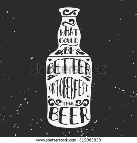 Typographic poster/A beer bottle. What could be better than beer. Oktoberfest. Hipster style.Grunge texture. Lettering.T-shirt, label, invitation, greeting and postal cards. Inspirational vector. - stock vector