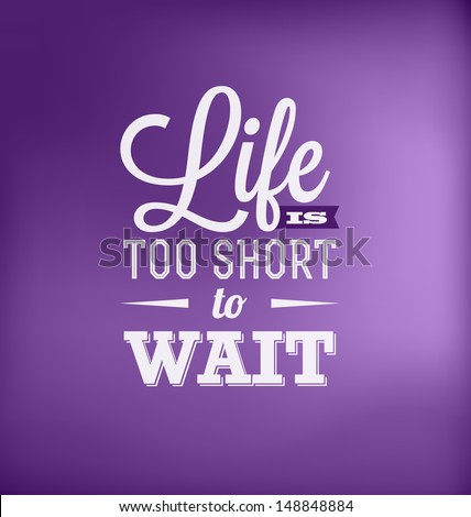 Typographic Poster Design - Life is too short to wait - stock vector