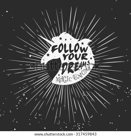 Typographic poster with unicorn. Follow your dreams. Starburst with ray. T-shirt design, label, decor elements, greeting and postal cards. Inspirational and motivational hipster style illustration