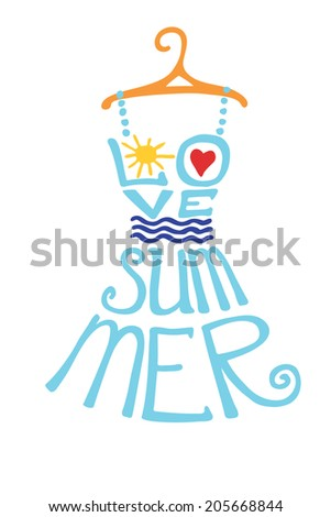 """Typography dress Design.Silhouette of woman dress from words with hanger,heart,sun.The message """"I love summer"""".Fashion illustration .To use as label, sticker .Fun doodle in vector. - stock vector"""