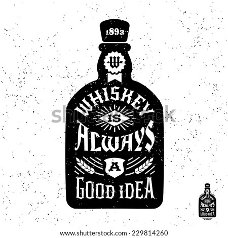 "typography monochrome hipster vintage label , badge "" whiskey is always a good idea "" for flayer poster or t-shirt print with bottle - stock vector"