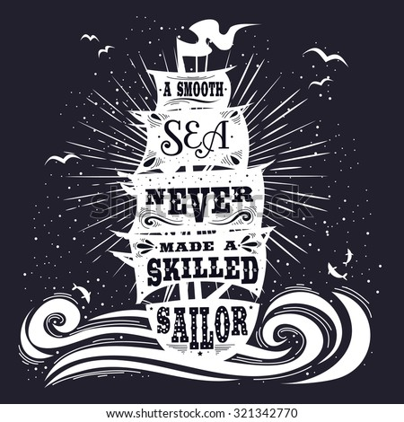 Typography poster. Motivational / Inspirational print. Quote. A smooth sea never made a skilled sailor. Hand drawn vintage lettering. T-shirts and bags design. Hipster style. Vector - stock vector