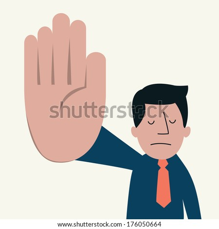 Unhappy businessman showing sign 'talk to the hand'. Communication feeling and emotional concept in displeased and want to say please shut up. - stock vector