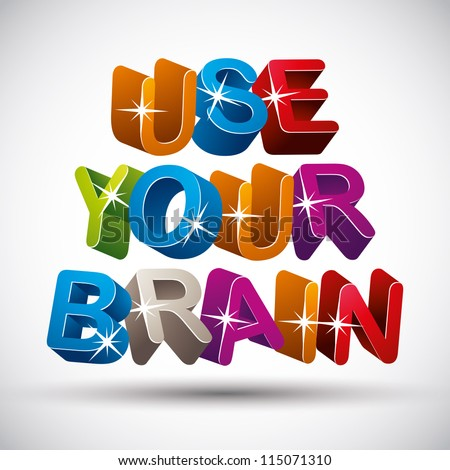Use your brain phrase made with colorful 3d letters, vector design. - stock vector