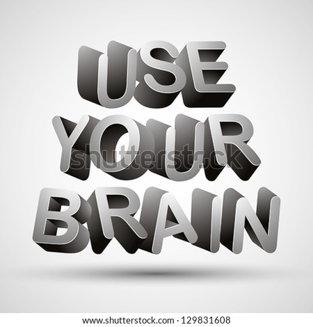 Use your brain phrase made with 3d letters isolated on white background, vector. - stock vector