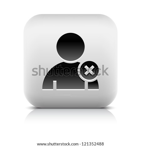 User profile sign web icon with delete glyph. Series buttons stone style. Rounded square shape with black shadow and gray reflection on white background. Design element vector illustration 8 eps - stock vector