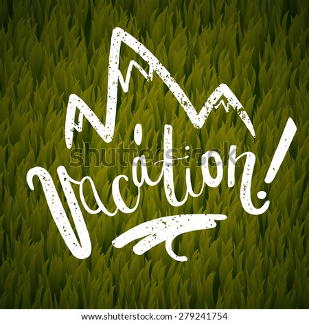 vacation calligraphy. green grass and mountains background. vector illustration - stock vector