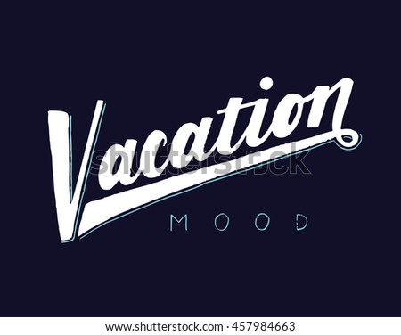 Vacation mood. Hand drawn vector quote. Modern brush pen lettering. Can be used for print (bags, t-shirts, home decor, posters, cards) and for web (banners, blogs, advertisement).